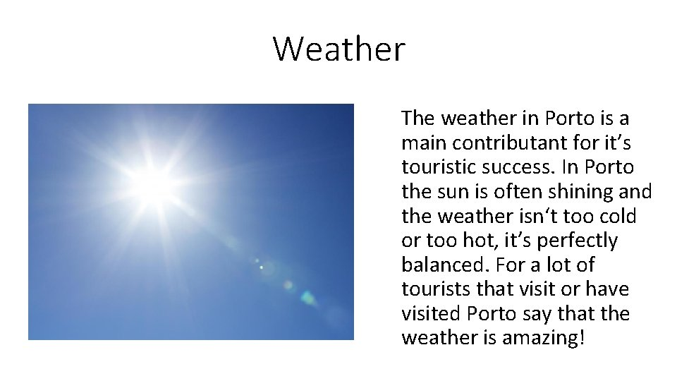 Weather The weather in Porto is a main contributant for it's touristic success. In