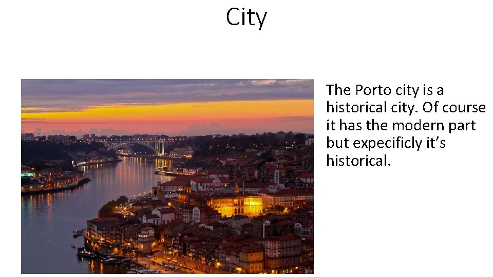 City The Porto city is a historical city. Of course it has the modern
