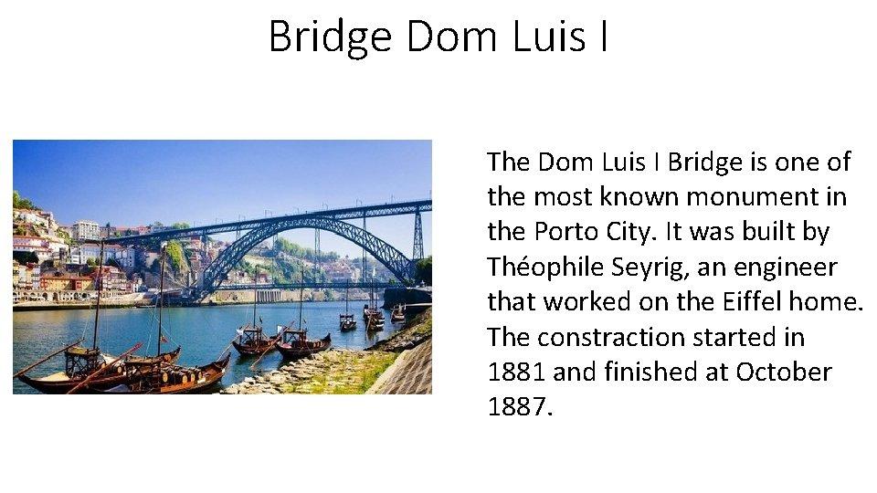 Bridge Dom Luis I The Dom Luis I Bridge is one of the most