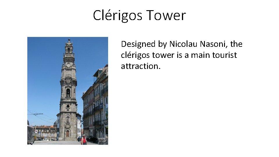 Clérigos Tower Designed by Nicolau Nasoni, the clérigos tower is a main tourist attraction.