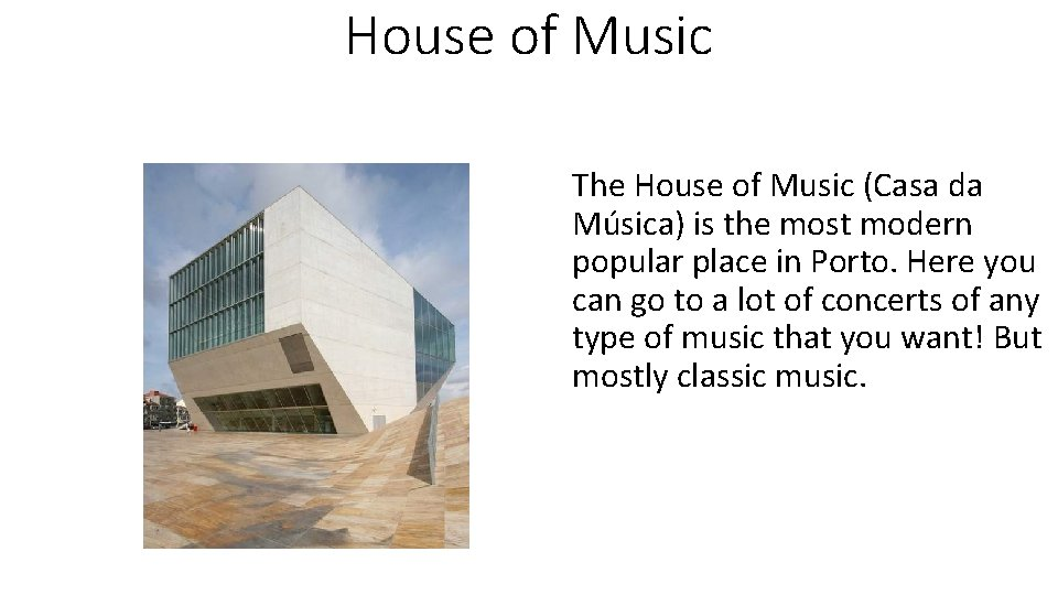 House of Music The House of Music (Casa da Música) is the most modern