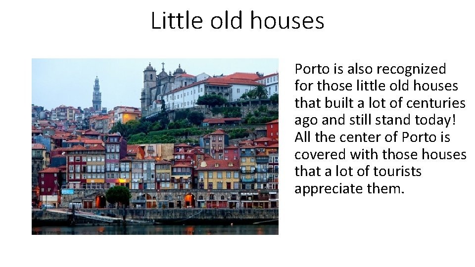 Little old houses Porto is also recognized for those little old houses that built