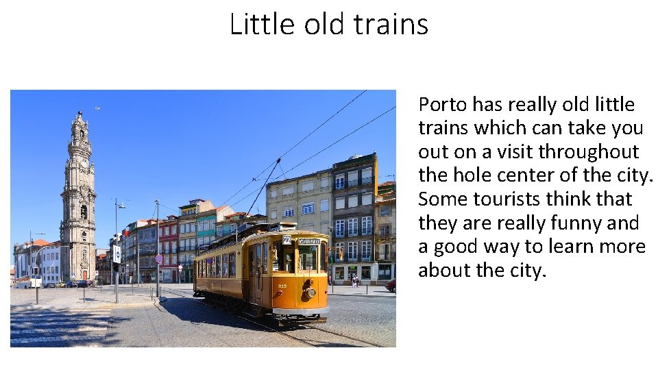 Little old trains Porto has really old little trains which can take you out