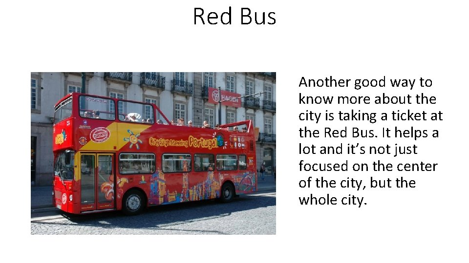 Red Bus Another good way to know more about the city is taking a
