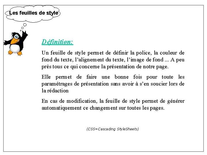 Les feuilles de style Définition: Un feuille de style permet de définir la police,