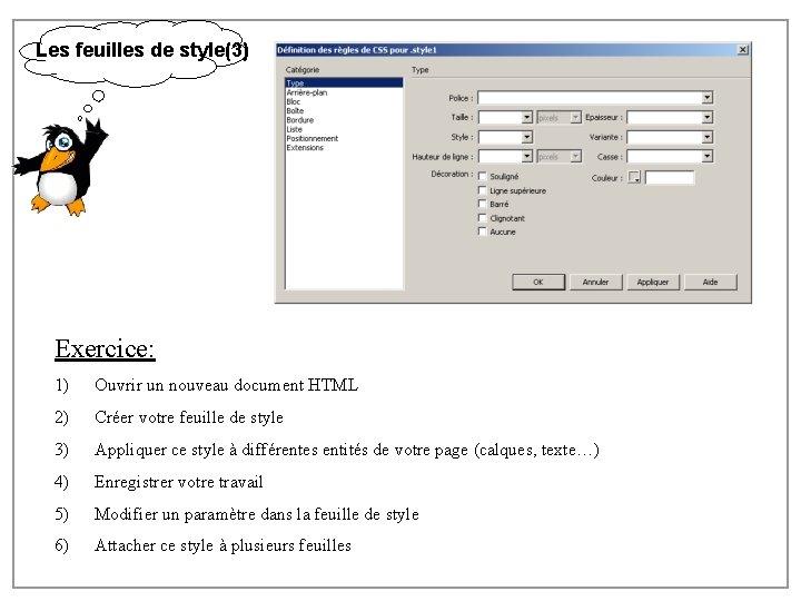 Les feuilles de style(3) Exercice: 1) Ouvrir un nouveau document HTML 2) Créer votre