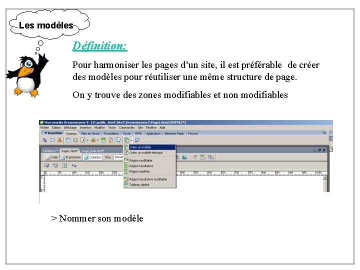 Les modèles Définition: Pour harmoniser les pages d'un site, il est préférable de créer