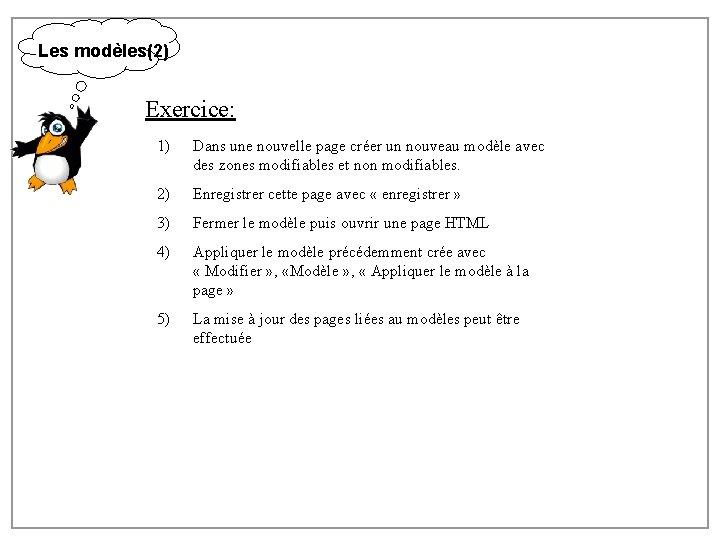 Les modèles(2) Exercice: 1) Dans une nouvelle page créer un nouveau modèle avec des