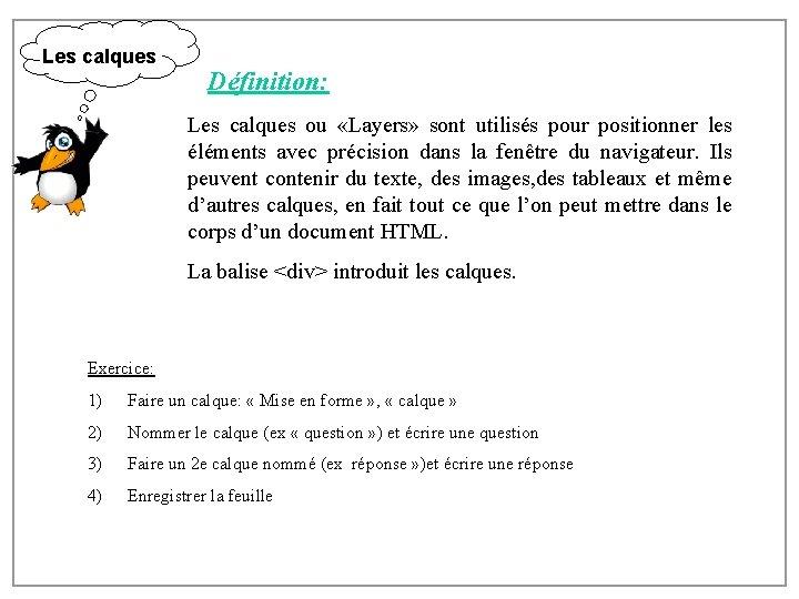 Les calques Définition: Les calques ou «Layers» sont utilisés pour positionner les éléments avec