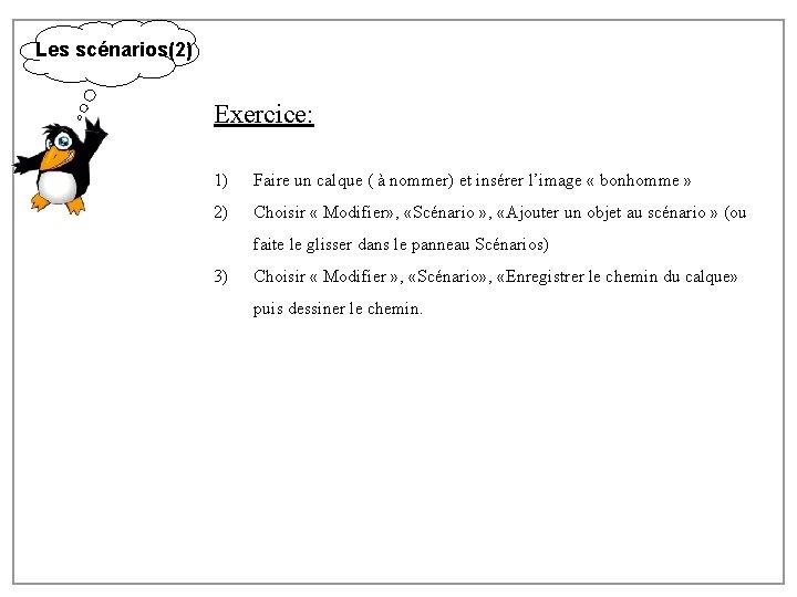 Les scénarios(2) Exercice: 1) Faire un calque ( à nommer) et insérer l'image «