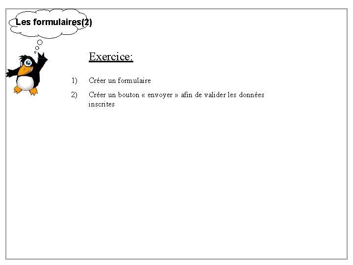 Les formulaires(2) Exercice: 1) Créer un formulaire 2) Créer un bouton « envoyer »