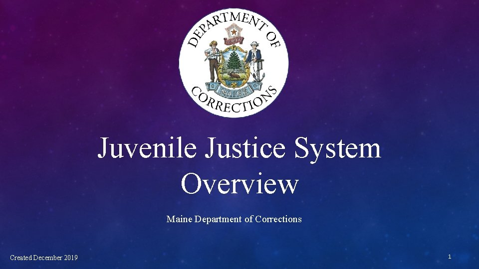 Juvenile Justice System Overview Maine Department of Corrections Created December 2019 1