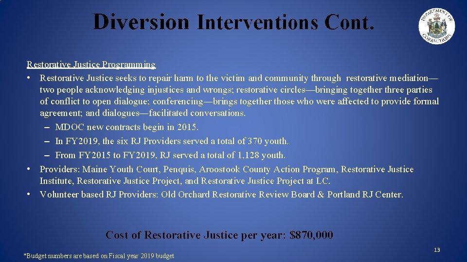 Diversion Interventions Cont. Restorative Justice Programming • Restorative Justice seeks to repair harm to