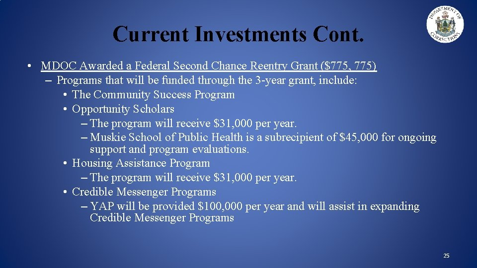 Current Investments Cont. • MDOC Awarded a Federal Second Chance Reentry Grant ($775, 775)