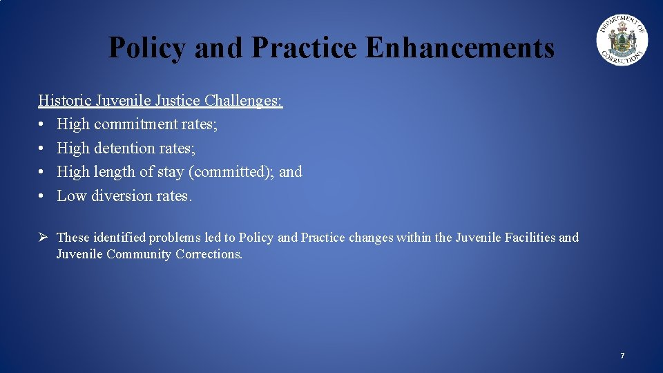 Policy and Practice Enhancements Historic Juvenile Justice Challenges: • High commitment rates; • High