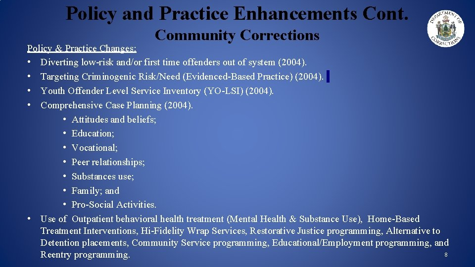 Policy and Practice Enhancements Cont. Community Corrections Policy & Practice Changes: • Diverting low-risk