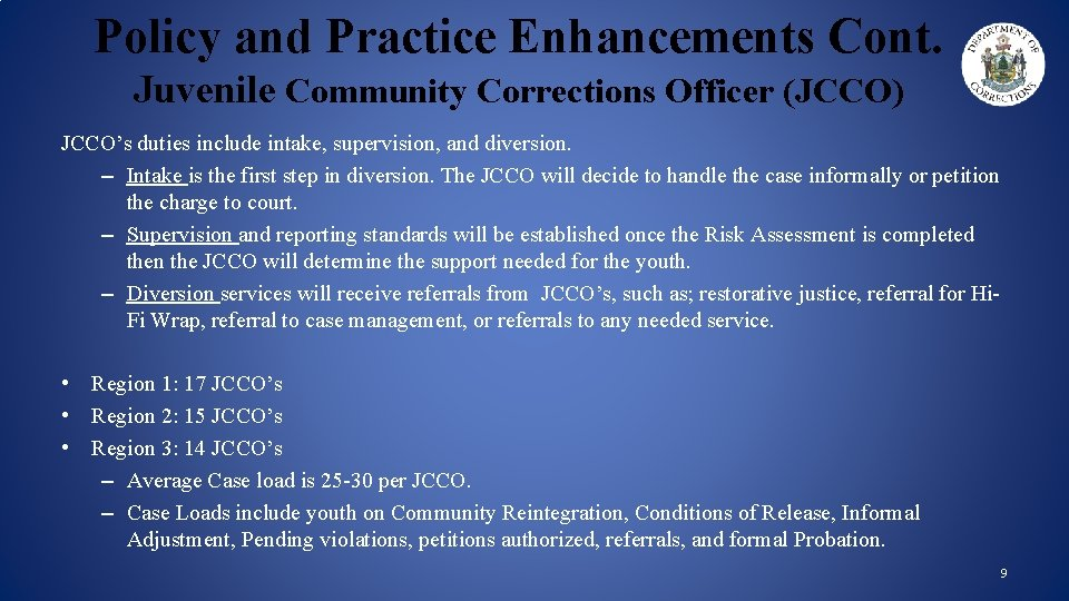 Policy and Practice Enhancements Cont. Juvenile Community Corrections Officer (JCCO) JCCO's duties include intake,