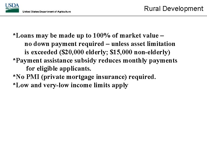 Rural Development *Loans may be made up to 100% of market value – no