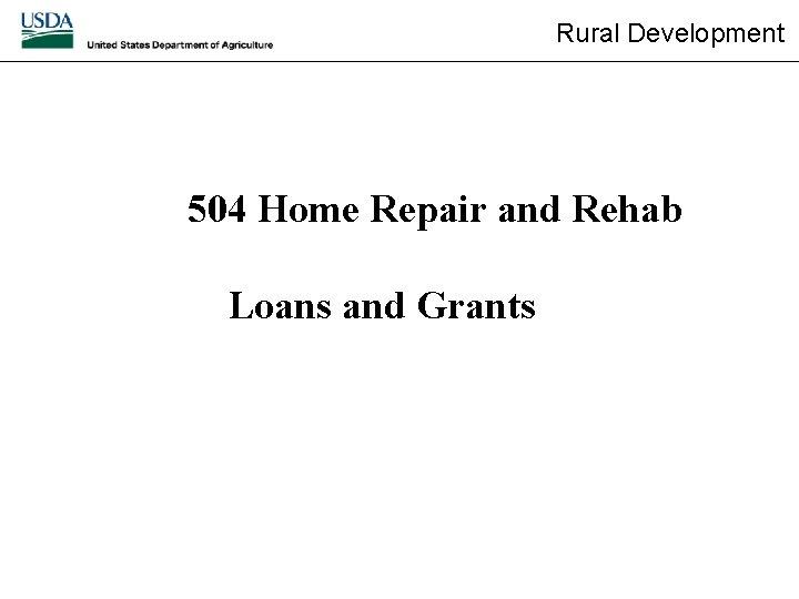 Rural Development 504 Home Repair and Rehab Loans and Grants