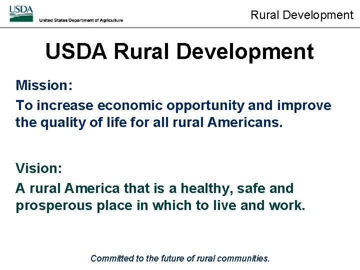 Rural Development USDA Rural Development Mission: To increase economic opportunity and improve the quality