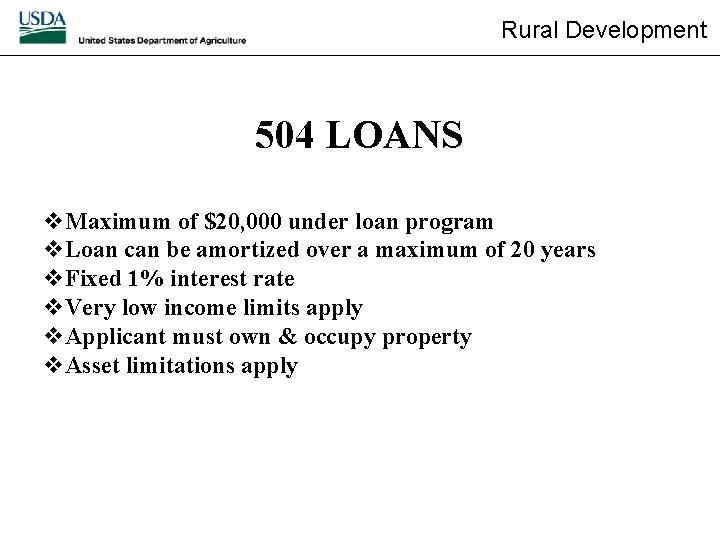 Rural Development 504 LOANS v. Maximum of $20, 000 under loan program v. Loan