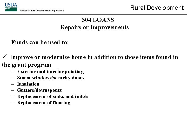 Rural Development 504 LOANS Repairs or Improvements Funds can be used to: ü Improve