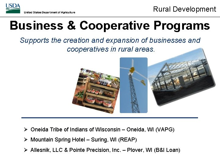 Rural Development Business & Cooperative Programs Supports the creation and expansion of businesses and