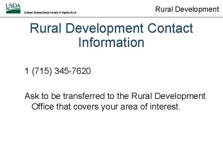 Rural Development Contact Information 1 (715) 345 -7620 Ask to be transferred to the