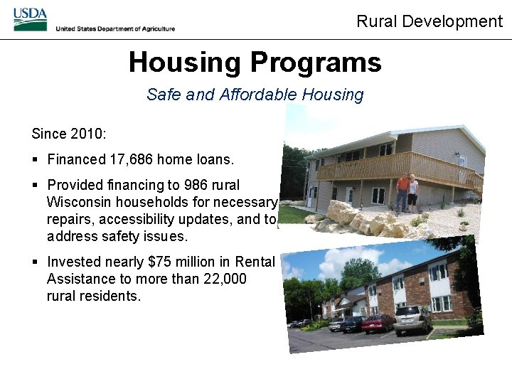 Rural Development Housing Programs Safe and Affordable Housing Since 2010: § Financed 17, 686