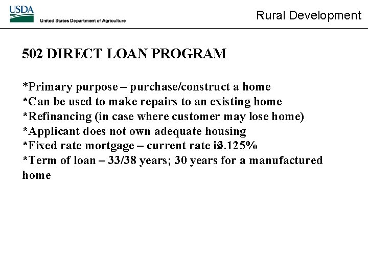Rural Development 502 DIRECT LOAN PROGRAM *Primary purpose – purchase/construct a home *Can be