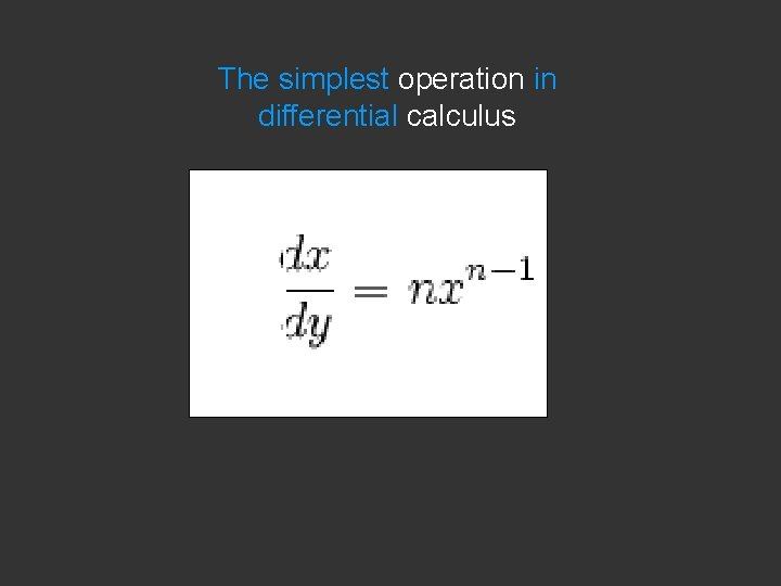 The simplest operation in differential calculus