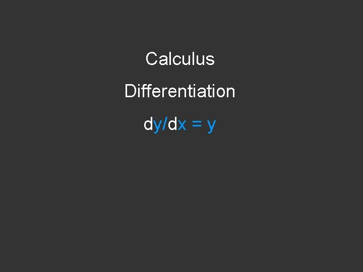 Calculus Differentiation dy/dx = y