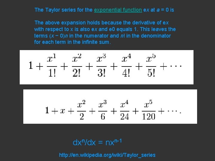 The Taylor series for the exponential function ex at a = 0 is The