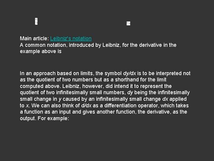 Main article: Leibniz's notation A common notation, introduced by Leibniz, for the derivative in