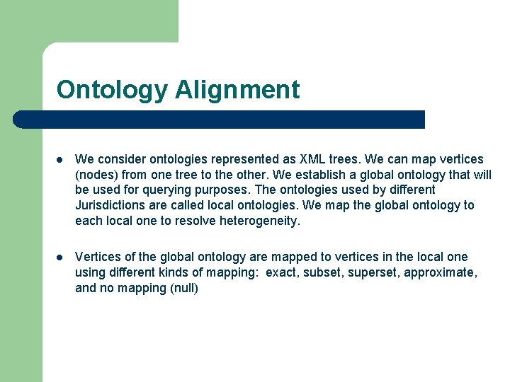 Ontology Alignment l We consider ontologies represented as XML trees. We can map vertices