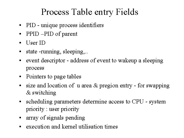 Process Table entry Fields • • • PID - unique process identifiers PPID –PID