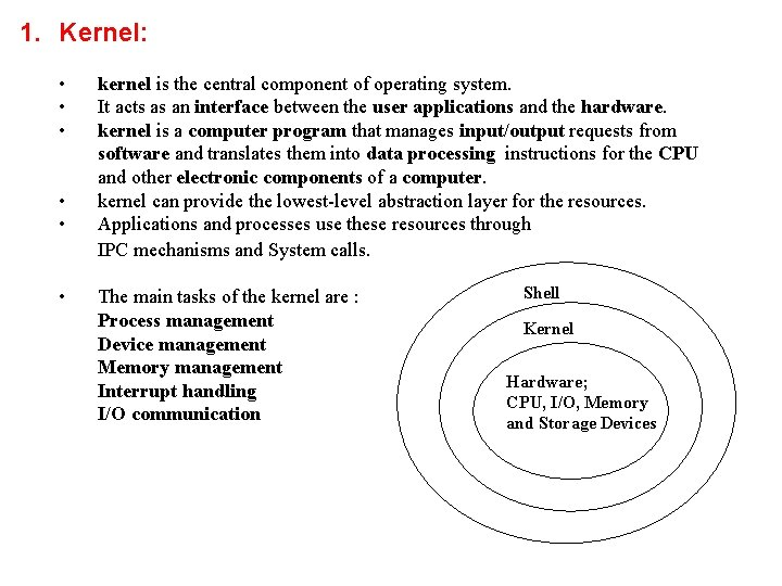 1. Kernel: • • • kernel is the central component of operating system. It