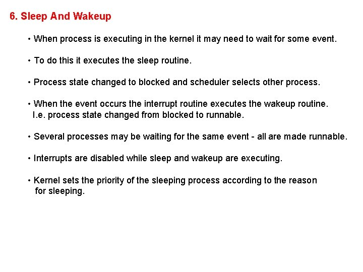 6. Sleep And Wakeup • When process is executing in the kernel it may