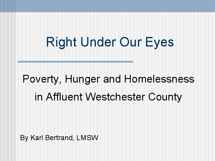 Right Under Our Eyes Poverty, Hunger and Homelessness in Affluent Westchester County By Karl