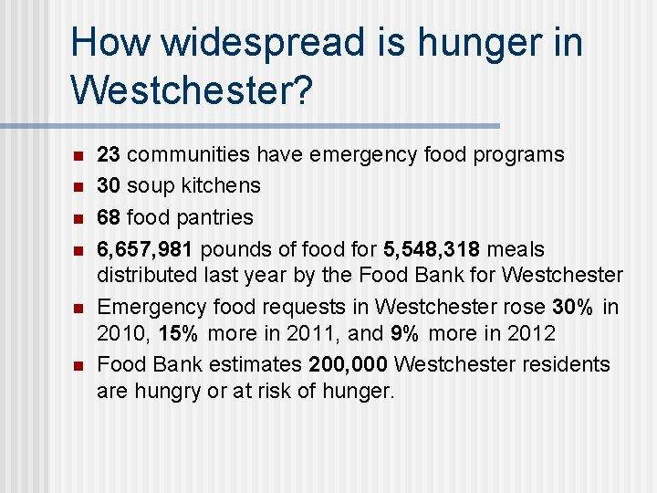 How widespread is hunger in Westchester? n n n 23 communities have emergency food