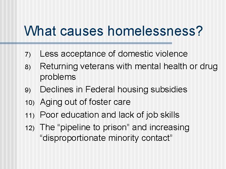What causes homelessness? 7) 8) 9) 10) 11) 12) Less acceptance of domestic violence
