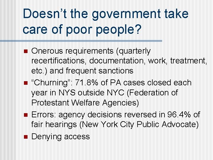 Doesn't the government take care of poor people? n n Onerous requirements (quarterly recertifications,