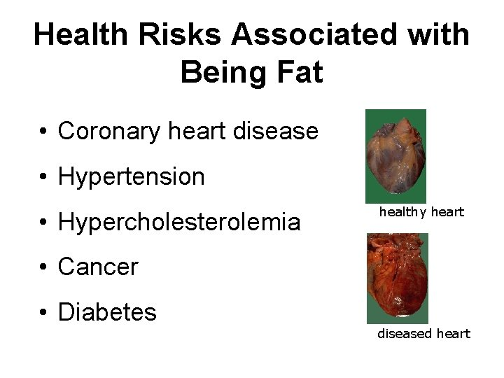 Health Risks Associated with Being Fat • Coronary heart disease • Hypertension • Hypercholesterolemia