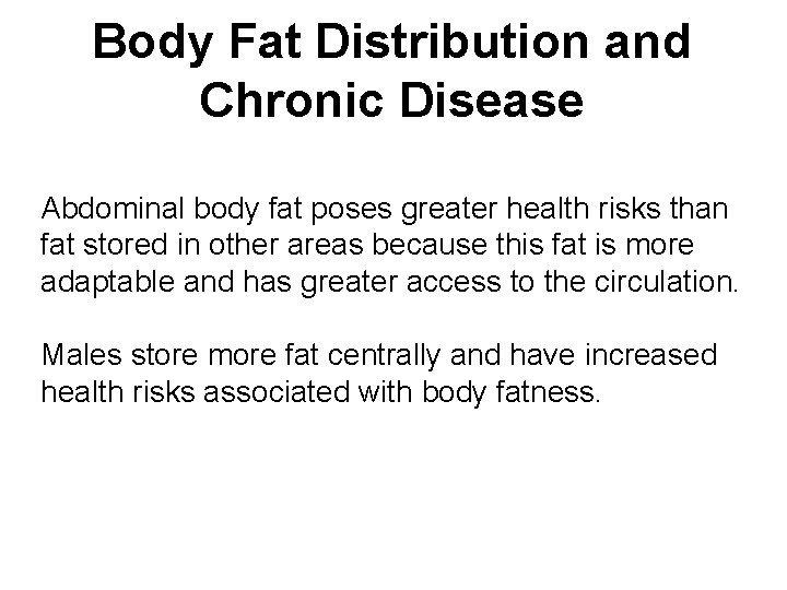 Body Fat Distribution and Chronic Disease Abdominal body fat poses greater health risks than