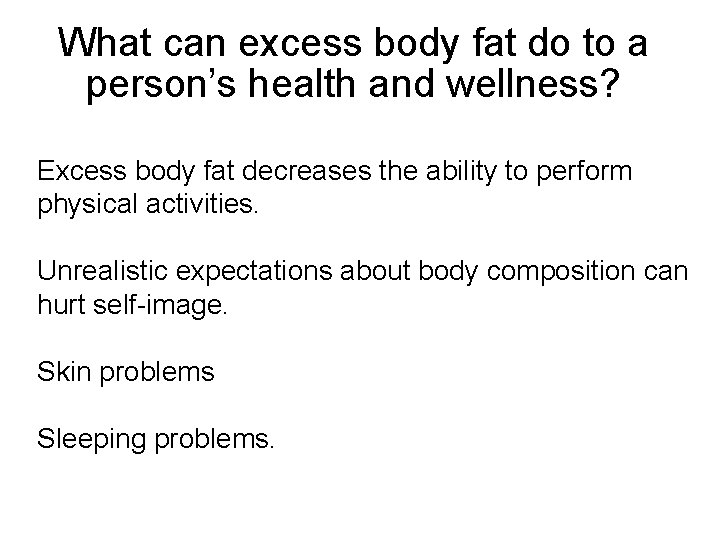 What can excess body fat do to a person's health and wellness? Excess body