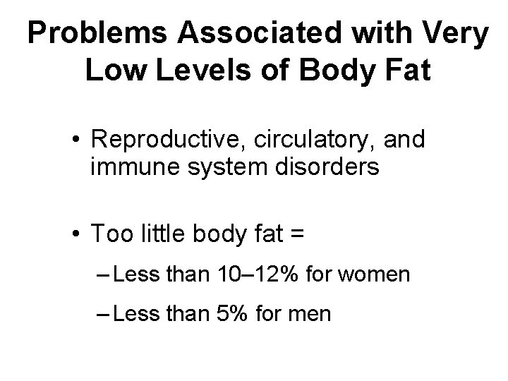 Problems Associated with Very Low Levels of Body Fat • Reproductive, circulatory, and immune