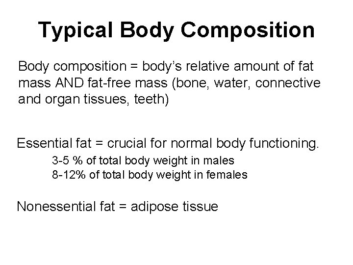 Typical Body Composition Body composition = body's relative amount of fat mass AND fat-free