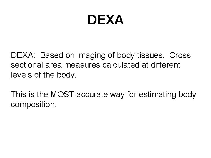 DEXA: Based on imaging of body tissues. Cross sectional area measures calculated at different