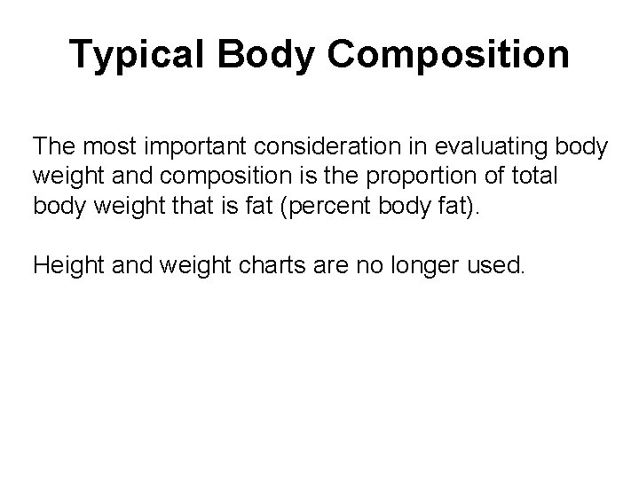 Typical Body Composition The most important consideration in evaluating body weight and composition is