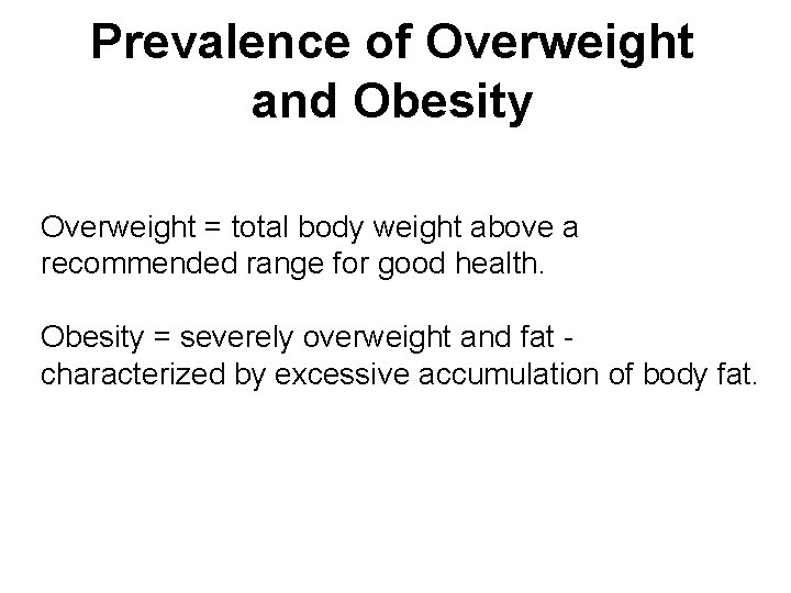 Prevalence of Overweight and Obesity Overweight = total body weight above a recommended range